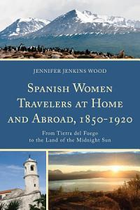 Spanish Women Travelers at Home and Abroad  1850   1920 PDF