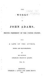 The Works of John Adams, Second President of the United States: With a Life of the Author, Notes and Illustrations, Volume 6