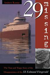 29 Missing: The True and Tragic Story of the Disappearance of the SS Edmund Fitzgerald