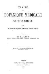 Traité de botanique médicale cryptogamique: suivi du tableau du droguier de la Faculté de médecine de Paris