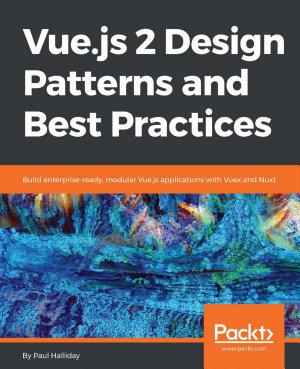 Vue js 2 Design Patterns and Best Practices