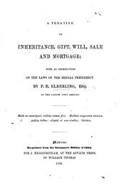 A treatise on inheritance, gift, will, sale and mortgage; with an introduction on the laws of the Bengal Presidency