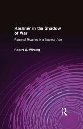 Kashmir in the Shadow of War: Regional Rivalries in a Nuclear Age