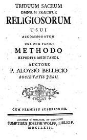 Triduum Sacrum Omnium Praecipue Religiosorum Usui Accomodatum: Una Cum Facili Methodo Expedite Meditandi