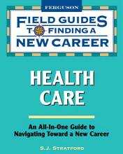 Field Guides to Finding a New Career  Health Care PDF