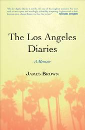 The Los Angeles Diaries: A Memoir