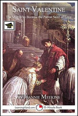 Saint Valentine  The Man Who Became the Patron Saint of Love PDF