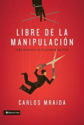 Libre de la manipulación: Cómo desatarse de relaciones abusivas