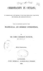 Christianity in Ceylon: Its Introduction and Progress Under the Portuguese, the Dutch, the British, and American Missions; with an Historical Sketch of the Brahmanical and Buddhist Superstitions