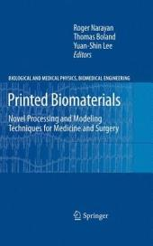 Printed Biomaterials: Novel Processing and Modeling Techniques for Medicine and Surgery