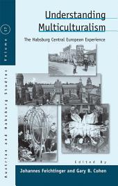 Understanding Multiculturalism: The Habsburg Central European Experience