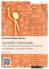 Nachhilfe Mathematik - Teil 6: Übungsbuch zur gezielten Vorbereitung auf Prüfungen – mit Kopiervorlagen