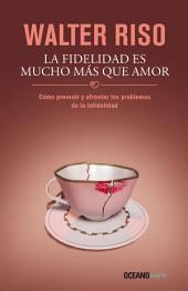 La fidelidad es mucho más que amor: Cómo prevenir y afrontar los problemas de la infidelidad