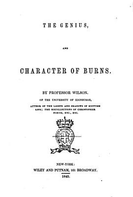 The Genius  and Tha Character of Burns by Professor Wilson PDF