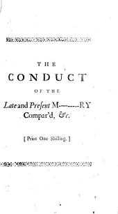 The Conduct of the Late and Present M-------ry Compared. With an Impartial Review of Public Transactions Since the Resignation of ... the Earl of Orford; ... To which is Added, Remarks on the Farther Report of a Certain Committee. In a Letter to a Friend: Volume 3