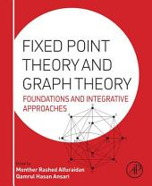 Fixed Point Theory and Graph Theory: Foundations and Integrative Approaches