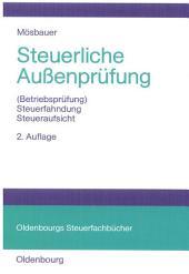 Steuerliche Außenprüfung: (Betriebsprüfung) - Steuerfahndung - Steueraufsicht, Ausgabe 2