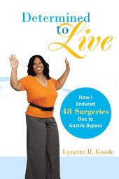 Determined to Live: How I Endured 48 Surgeries Due to Gastric Bypass