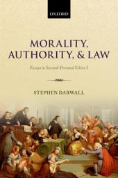Morality, Authority, and Law: Essays in Second-Personal Ethics I