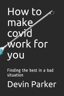 How to Make Covid Work for You