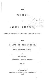 The Works of John Adams, Second President of the United States: With a Life of the Author, Notes and Illustrations, Volume 4