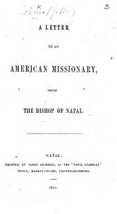 """A Letter to an American Missionary. [In answer to the """"Reply,"""" by an American Missionary, to Bishop Colenso's """"Remarks on the Proper Treatment of Cases of Polygamy, etc.""""]"""