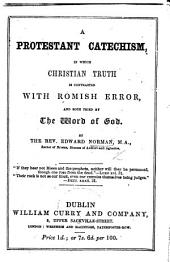A Protestant Catechism, in which Christian Truth is contrasted with Romish Error