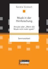"""Musik in der Hirnforschung: Amusie oder """"Wenn die Musik nicht mehr spielt"""""""
