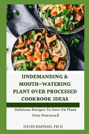 Undemanding & Mouth-watering Plant Over Processed Cookbook Ideas