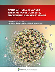 Nanoparticles in Cancer Therapy  Novel Concepts  Mechanisms and Applications