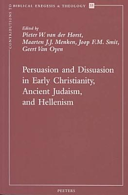 Persuasion and Dissuasion in Early Christianity  Ancient Judaism  and Hellenism PDF