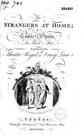 The Strangers at Home. A Comic Opera in Three Acts, as Performed at the Theatre Royal in Drury Lane [Ded. to the Prince of Wales Sign. by James Cobb]