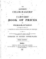 The London chair makers  and carvers  book of prices for workmanship  as regulated and agreed to by a committee of master chair manufacturers and journeymen   With  PDF
