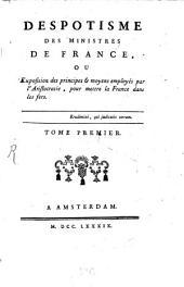 Despotisme Des Ministres De France, Ou Exposition des principes & moyens employés par l'Aristocratie, pour mettre la France dans les fers: Volume1