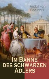Im Banne des schwarzen Adlers (Gesamtausgabe in 3 Bänden): Historischer Roman – Die Welt der Friderizianischen Zeit