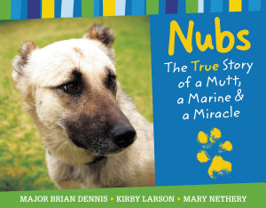 Nubs  The True Story of a Mutt  a Marine   a Miracle Book