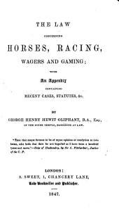 The Law Concerning Horses, Racing, Wagers, and Gaming: With an Appendix, Containing Recent Cases, Statutes, Etc