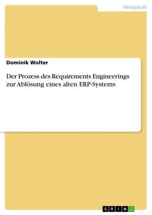 Der Prozess des Requirements Engineerings zur Abl  sung eines alten ERP Systems PDF