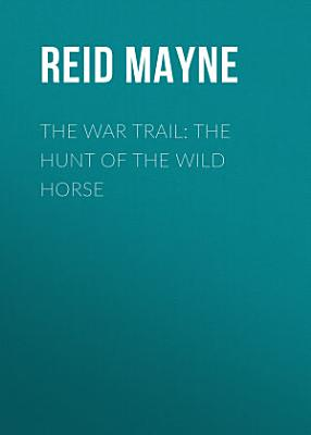 The War Trail  The Hunt of the Wild Horse