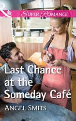 Last Chance At The Someday Caf    Mills   Boon Superromance   A Chair at the Hawkins Table  Book 5  PDF