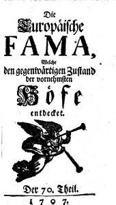 """""""Die"""" europäische Fama, welche den gegenwärtigen Zustand der vornehmsten Höfe entdecket: Band 70"""