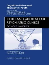 Cognitive Behavioral Therapy, An Issue of Child and Adolescent Psychiatric Clinics of North America