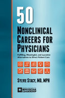 50 Nonclinical Careers for Physicians  Fulfilling  Meaningful  and Lucrative Alternatives to Direct Patient Care