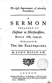 The Right Improvement of Alarming Providences: A Sermon Preached at Cheshunt in Hertfordshire, March 18th, 1749-50. On Occasion of the Two Late Earthquakes. By John Mason, A.M.