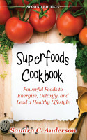 Superfoods Cookbook  Second Edition   Powerful Foods to Energize  Detoxify  and Lead a Healthy Lifestyle PDF