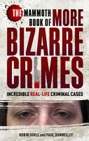 The Mammoth Book of More Bizarre Crimes PDF
