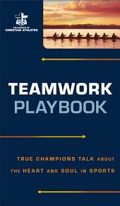 Teamwork Playbook: True Champions Talk about the Heart and Soul in Sports