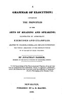 A Grammar of Elocution  containing the principles of the arts of reading and speaking  illustrated by appropriate exercises and examples  etc PDF