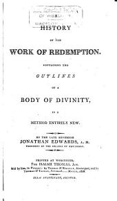 A History of the Work of Redemption: Containing the Outlines of a Body of Divinity, in a Method Entirely New