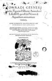 Conradi Gesneri medici Tiguri Historiæ animalium lib. 1. [-4.]: Liber 4. qui est de piscium & aquatilium animantium natura. Cum iconibus singulorum ad viuum expressis fere omnib. 706. Continentur in hoc volumine, Gulielmi Rondeletii ... et Petri Bellonii Cenomani ... 4